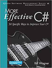 More Effective C# (Covers C# 7.0) (Includes Content Update Program): 50 Specific Ways to Improve Your C#
