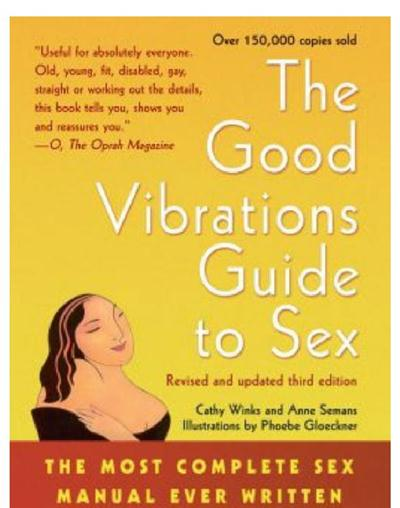 The Good Vibrations Guide to Sex The Most Complete Sex Manual Ever Written
