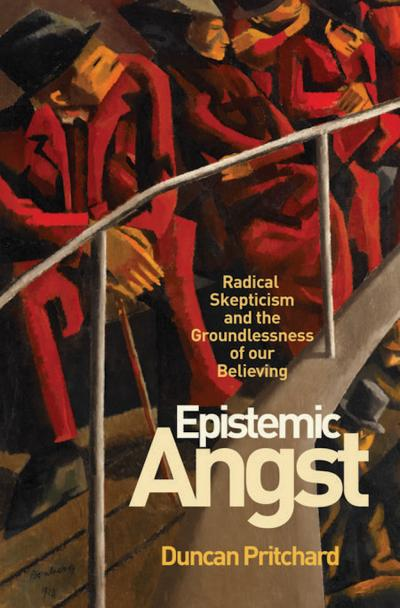 Epistemic Angst Radical Skepticism and the Groundlessness of Our Believing