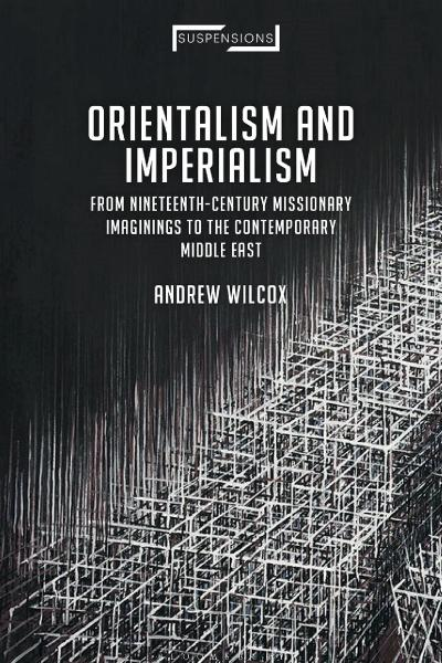 Orientalism and Imperialism From Nineteenth-Century Missionary Imaginings to the Contemporary Mid...