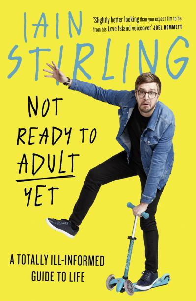 Not Ready to Adult Yet A Totally Ill-Informed Guide to Life