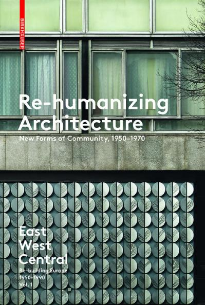 Re-Humanizing Architecture New Forms of Community, 1950-1970
