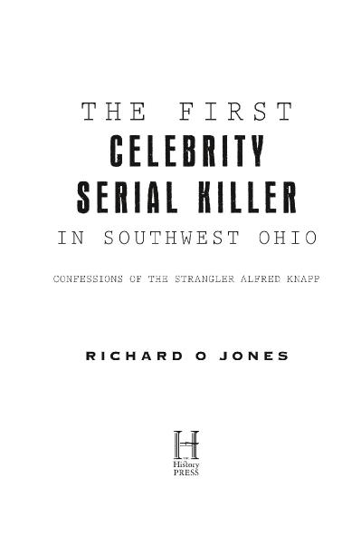 The First Celebrity Serial Killer in Southwest Ohio Confessions of the Strangler Alfred Knapp (Tr...