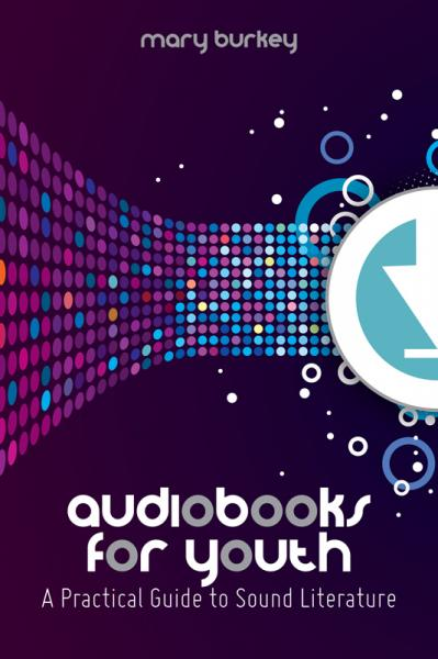 Audiobooks for Youth A Practical Guide to Sound Literature